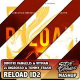 Dimitri Vangelis & Wyman vs Ingrosso & Tommy Trash - Reload ID2 (Steve Catalano Mashup)