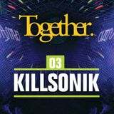 Together. 03 KillSonik