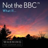 Not the BBC v79 - 'What If...'