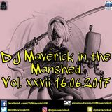 DJ Maverick in the Manshed Vol. xxvii 16.06.2017