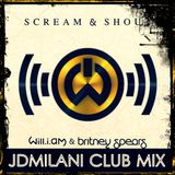 Will.i.am Ft. Britney Spears - Scream And Shout (JDMilani Club Mix)