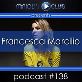 Maioli's Club Radio Show 138 - Guest Mix By Francesca Marcilio