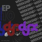DJ-X Weekend Addiction EP.10