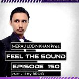 Meraj Uddin Khan Pres. Feel The Sound Ep. 150 (Part - 11 by BROID)