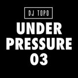 DJ TOPO | Under Pressure 03