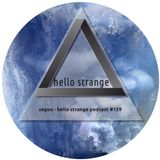 segue - hello strange podcast #159