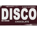 Disco Chocolatet ( So So Good ) DJ Alex Gutierrez