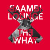 Baambi Lounge X The What (Mix)