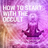 How to start with The Occult : Spiritual Alchemy Show