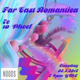 Far East Romantica W/ 7e & Pheel: May '18