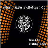 Music-Rebels-Podcast 05 (Funkyhouse) by Dutchy Tech