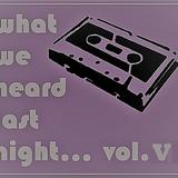 What We Heard Last Night Vol.5
