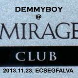 Demmyboy Classic Set @ Club Mirage - Ecsegfalva (2013.11.23.)