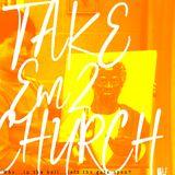 Take Em 2 Church