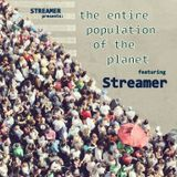 The Entire Population of the Planet featuring Streamer