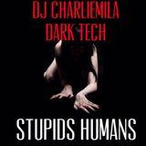 Dj Charliemila(Dark Tech Session)(Stupids Humans)