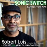 Robert Luis Sonic Switch May 13 @ Green Door Store - 5 Hour DJ Set