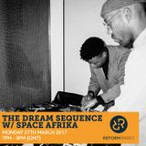 The Dream Sequence w/ Space Afrika 27th March 2017