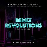 Remix Revolutions - The Pop Remixes 2018 Mixed By Damon Richards (Pop 2018)