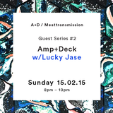 Amp + Deck w/ Lucky Jase 15/02/15