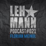 Lehmann Podcast #021 - Florian Meindl