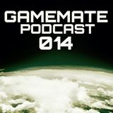 Gamemate Podcast 014