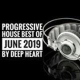 Progressive House best of June 2019 By Deep Heart