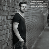 Constant Circles Radio 046 with Just Her & Ryan Murgatroyd.