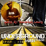 UNDERGROUND MAIN STAGE [Ep.#78] - guest dj: Demarkus Lewis