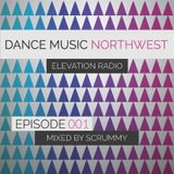 Dance Music Northwest Presents: Elevation Radio Episode 001 - 2014 (Mixed By Scrummy)