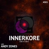 INNERKORE Series #001 - with ANDY ZONES