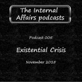 The Internal Affairs Podcasts - 005 - Existential Crisis (November 2015)