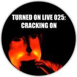 Turned On Podcast 025: Cracking On