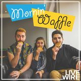 Mornin Waffle: A Second Bite 5.12.17