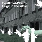 FABRICLIVE 12: Bugz In The Attic 30 Min Radio Mix