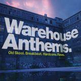 Warehouse Anthems (Old Skool, Breakbeat, Hardcore & Rave)