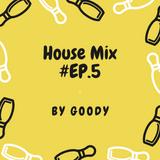 _GooDy_  House Mix #EP.5