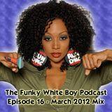 Funky White Boy Radio: Episode 16 - March 2012 Mix