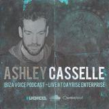 Ashley Casselle - Ibiza Voice Podcast - Live @ Dayrise Enterprise