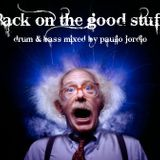 Back on the good stuff - Drum n bass mixed by Paulio Jordio