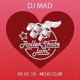 DJ MAD - RollerSkateJam 09.02.2019 MojoClub
