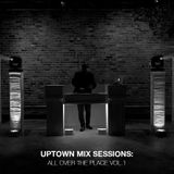 Uptown Mix Sessions | Justin Reid | All Over the Place Vol. 1