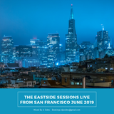 The Eastside Sessions Live From San Francisco - June 2019