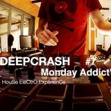 Monday Addict #7 -DEEPCRASH