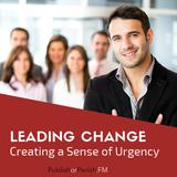 014: Leading Change: Creating a Sense of Urgency