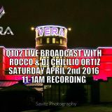 LIVE FROM VERA NIGHTCLUB SATURDAY APRIL 2ND 2016 (Q102 LIVE W/ROCCO & CHILLIO)