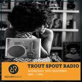 Trout Spout Radio 18th November