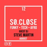SO.CLOSE presents - Funky / Tech / Afro #12 - August - Guest DJ Steve Martin