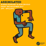 Assimilated w/ Rikki Humprhey & Ron Obvious 3rd November 2017