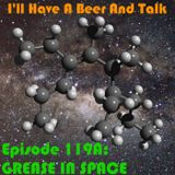I'll Have A Beer And Talk Episode 119A: GREASE IN SPACE